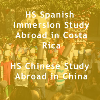 HS Spanish Immersion Study Abroad in Costa Rica  HS Chinese Study Abroad in China.