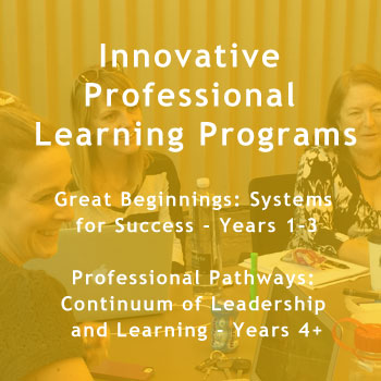 Innovative Professional Learning Programs  Great Beginnings: Systems for Success - Years 1-3  Professional Pathways: Continuum of Leadership and Learning - Years 4+