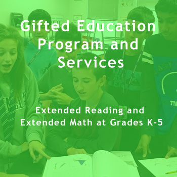 Gifted Education Program and Services  Extended Reading and Extended Math at Grades K-5.