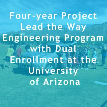 Four-year Project Lead the Way Engineering Program with   Dual Enrollment at the University of Arizona.