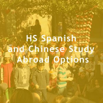 HS Spanish and Chinese study abroad options.